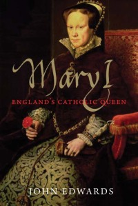 Mary I: England's Catholic Queen