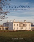 Inigo Jones: The Architect of Kings by Vaughan Hart