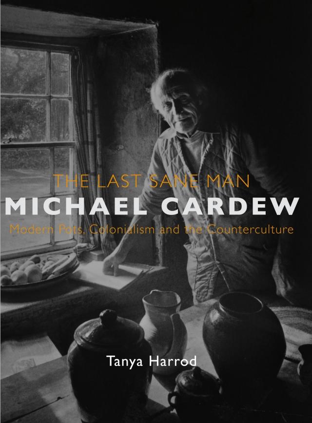 'Michael Cardew: The Last Sane Man' by Tanya Harrod