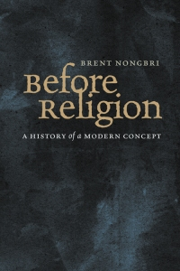 Before Religion by Brent Nongbri